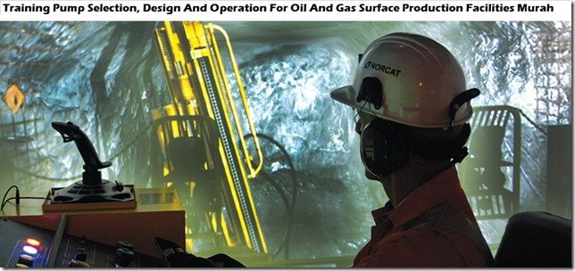 Training Pump Selection, Design And Operation For Oil And Gas Surface Production Facilities Terbaru